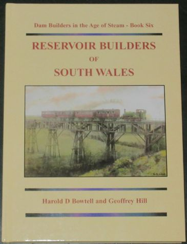 Reservoir Builders of South Wales, by Harold D. Bowtell and Geoffrey Hill